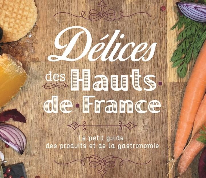 Délices en Hauts-de-France, le petit guide des produits et de la gastronomie régionale